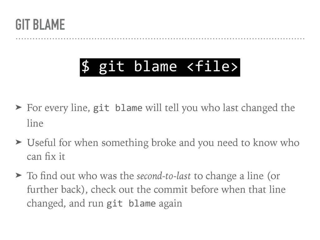 GIT BLAME ➤ For every line, git blame will tell...