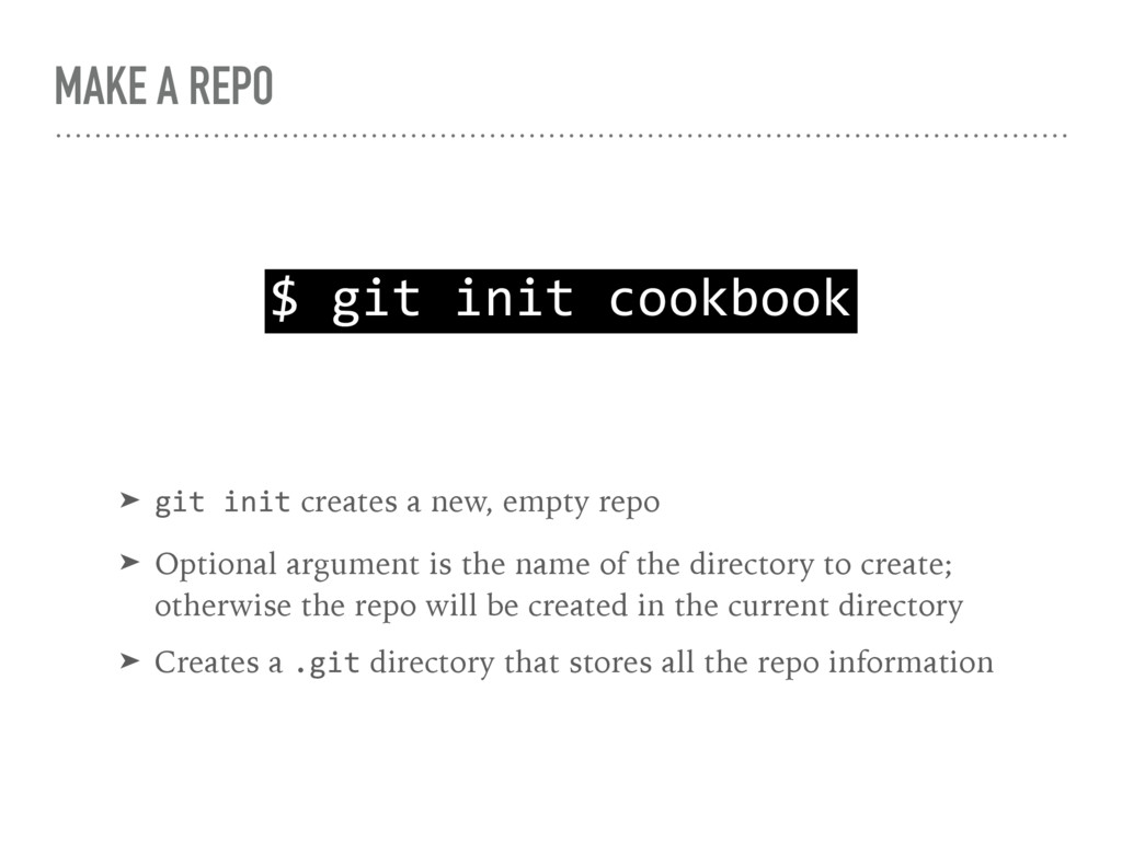MAKE A REPO $ git init cookbook ➤ git init crea...