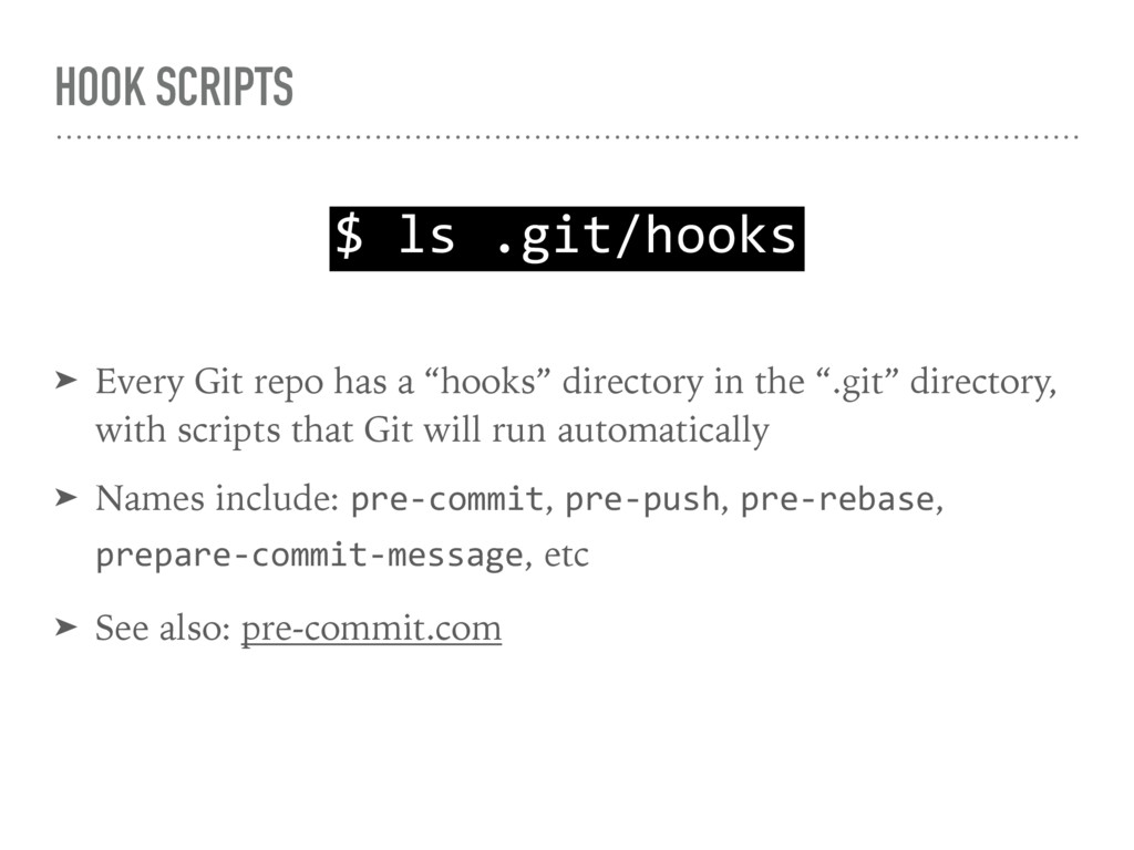 "HOOK SCRIPTS ➤ Every Git repo has a ""hooks"" dir..."