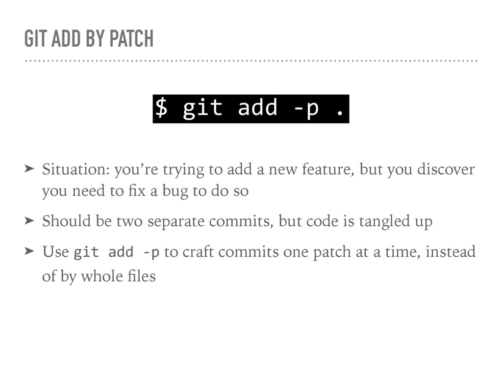 GIT ADD BY PATCH ➤ Situation: you're trying to ...