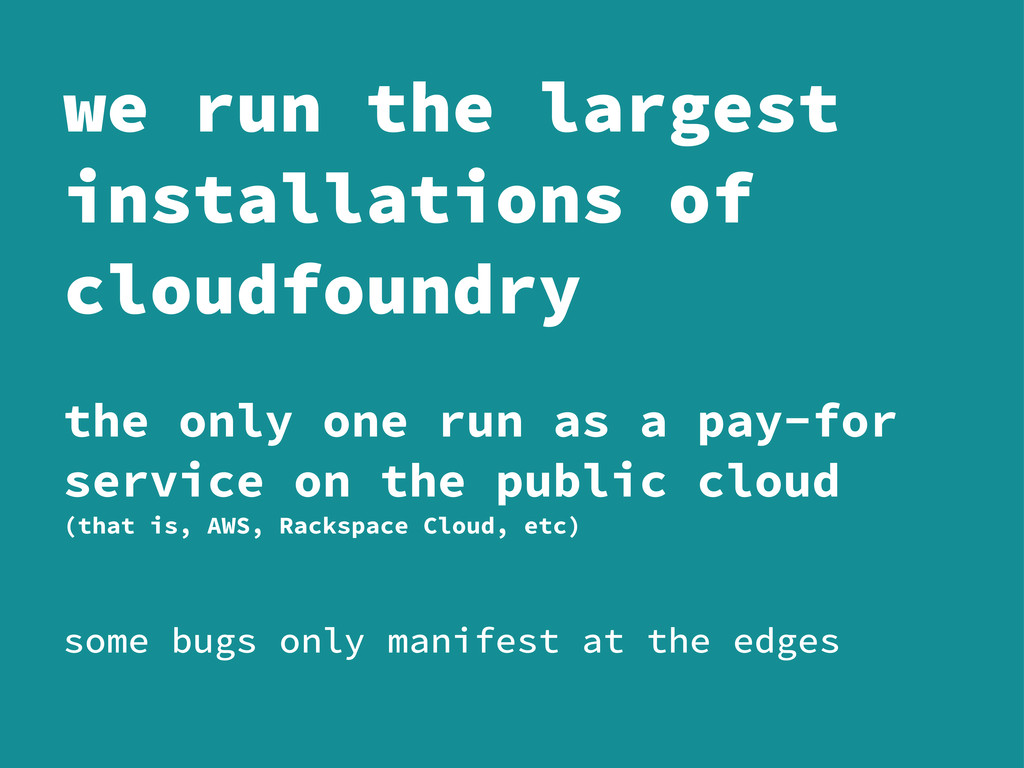 we run the largest installations of cloudfoundr...