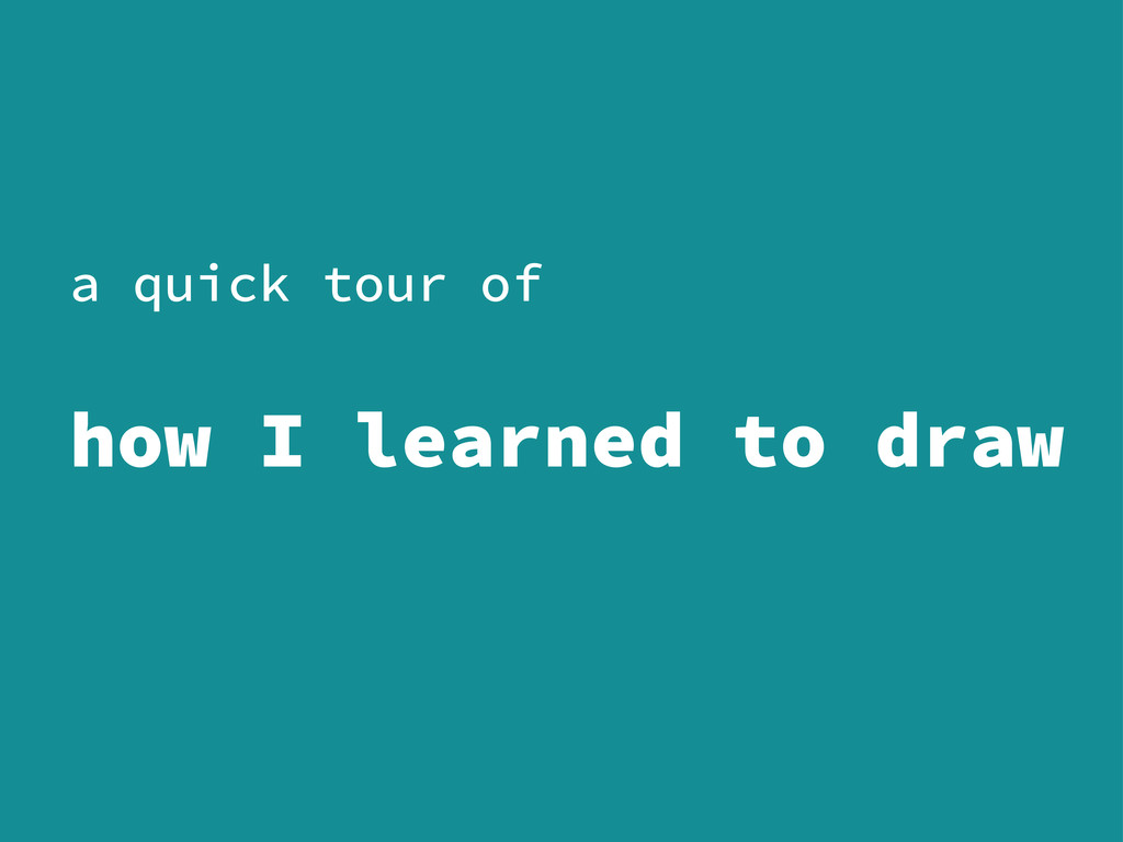 a quick tour of how I learned to draw
