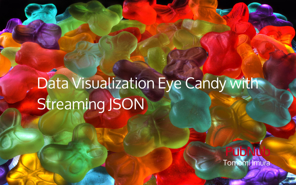 Data Visualization Eye Candy with Streaming JSO...