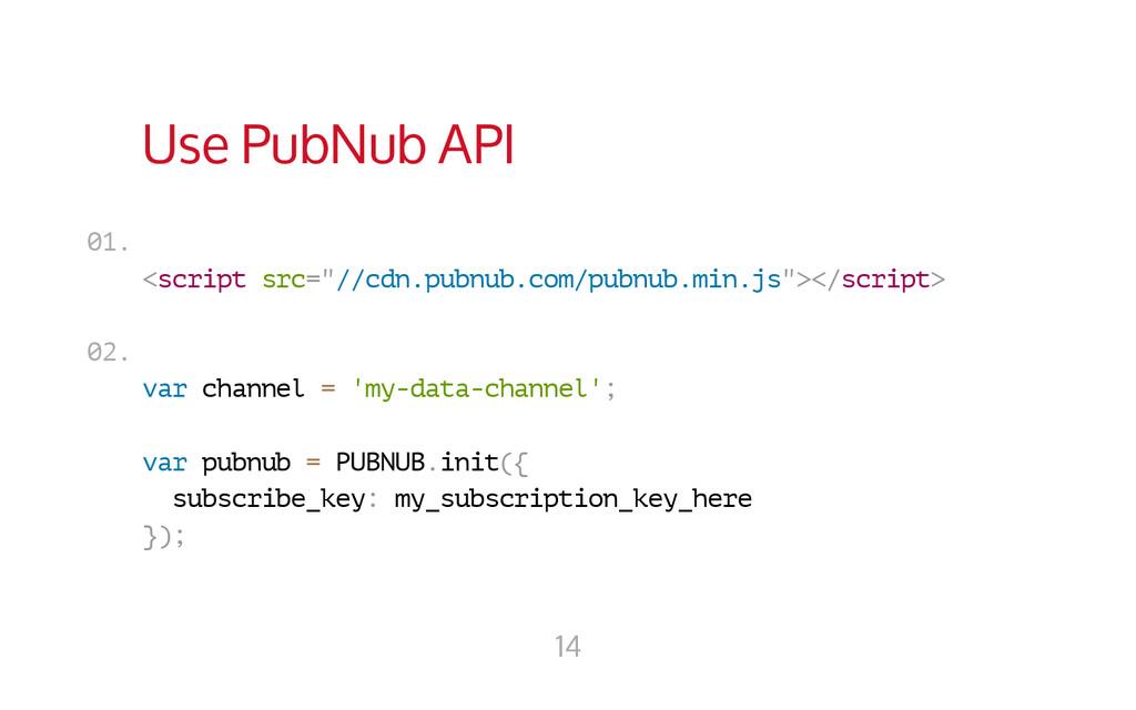 "Use PubNub API < s c r i p t s r c = "" / / c d ..."