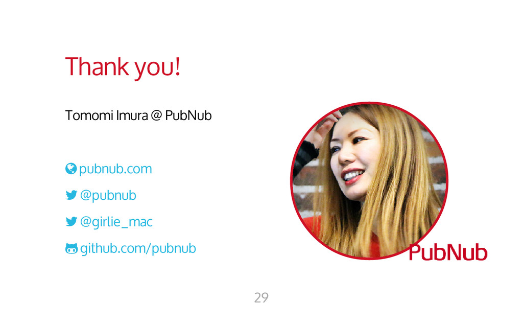 Thank you! Tomomi Imura @ PubNub  pubnub.com ...