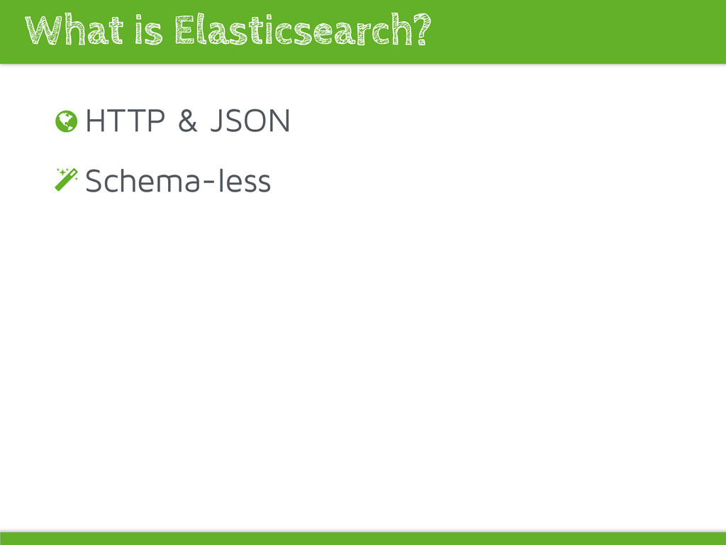 HTTP & JSON Schema-less What is Elasticsearch? ...