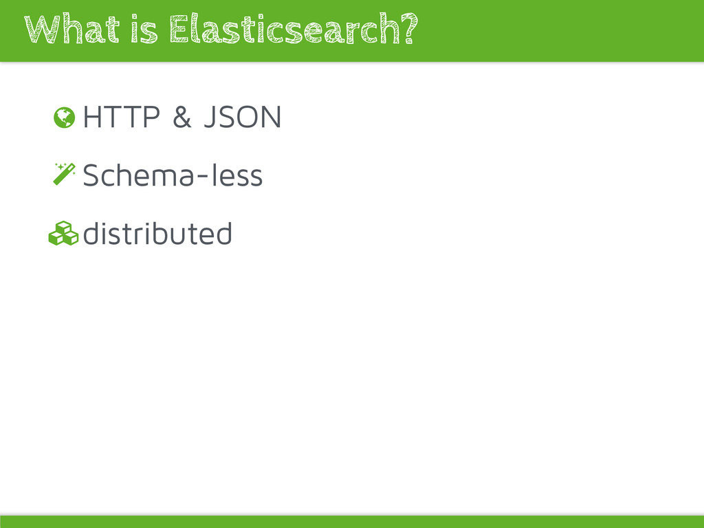 HTTP & JSON Schema-less distributed What is Ela...