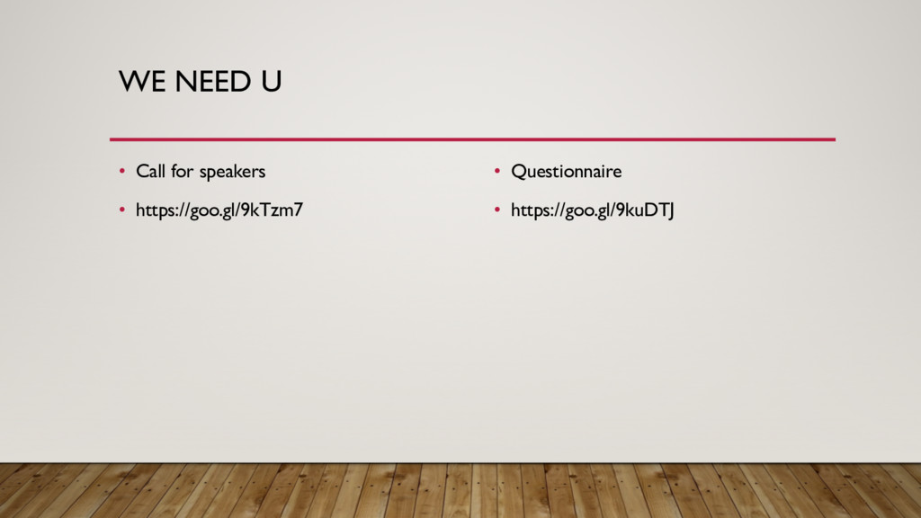 WE NEED U • Call for speakers • https://goo.gl/...