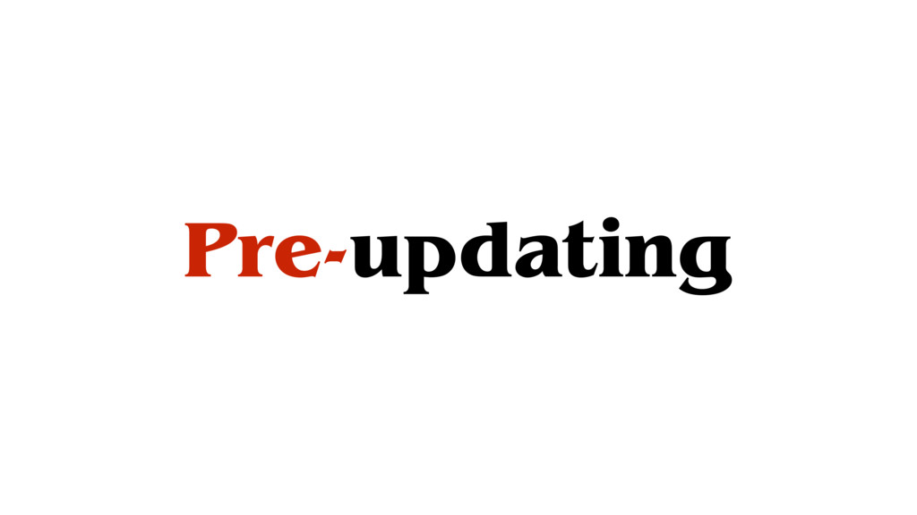 Pre-updating