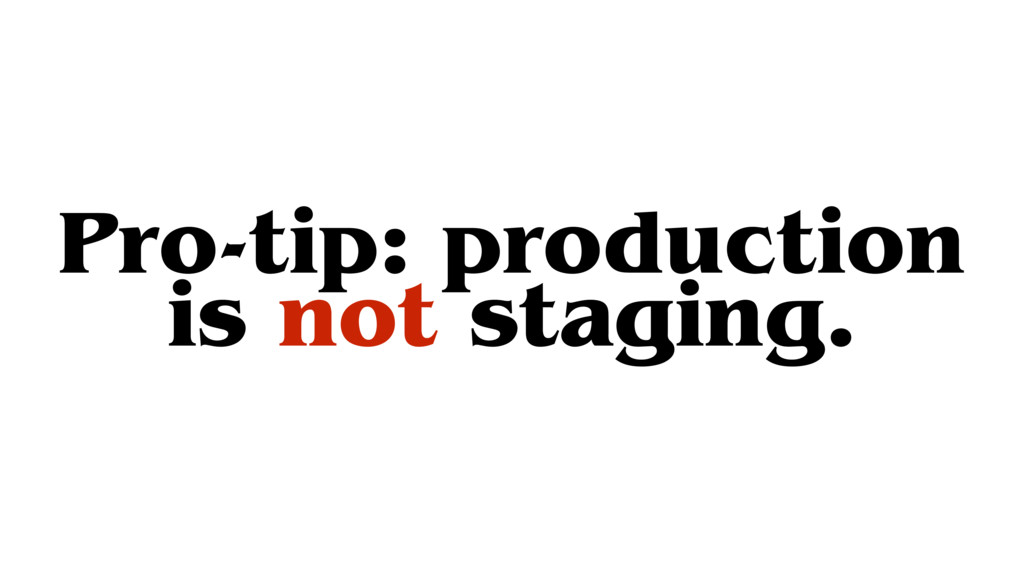 Pro-tip: production is not staging.