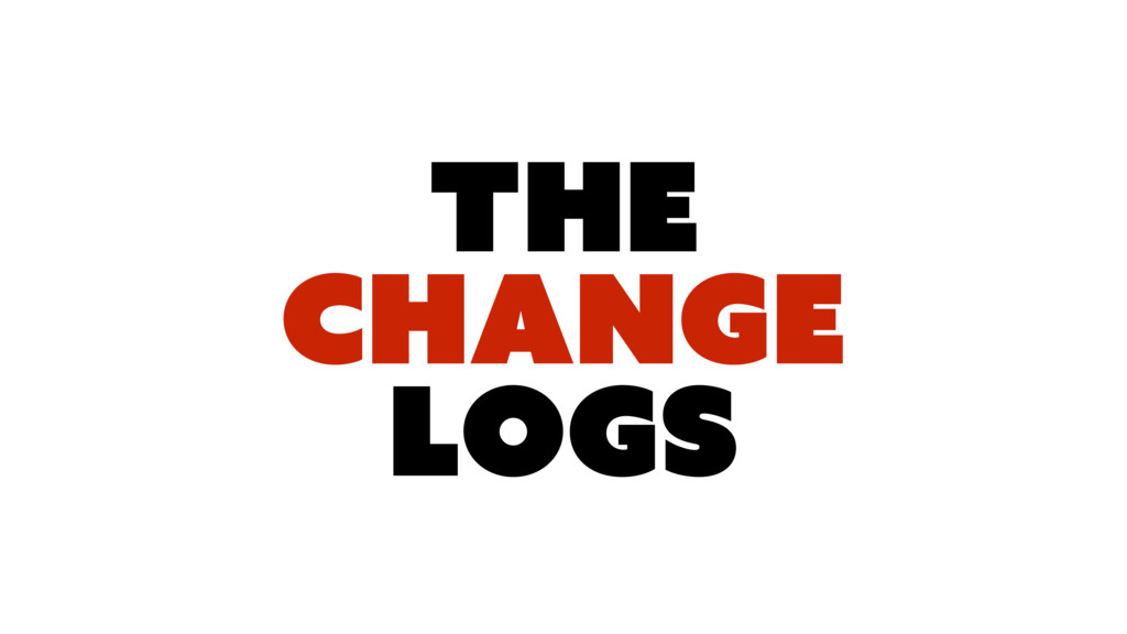 The CHANGE LOGS