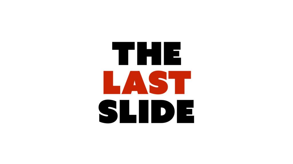 The LAST SLIDe