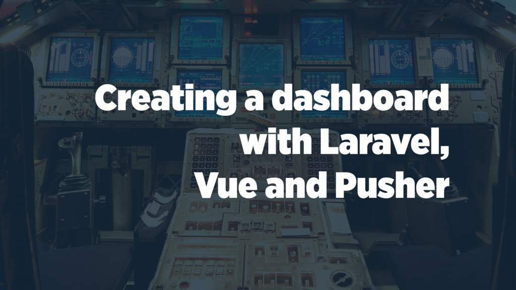 Creating a dashboard with Laravel, Vue and Push...