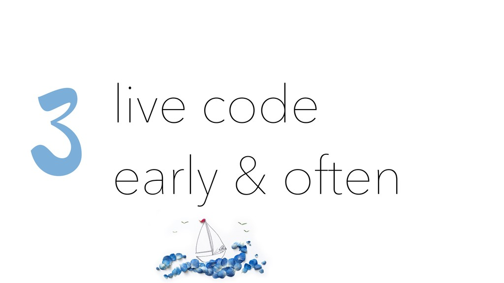 live code early & often 3