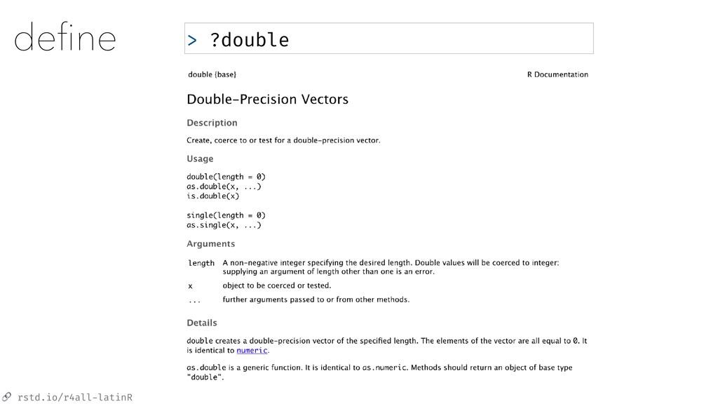 rstd.io/r4all-latinR define > ?double