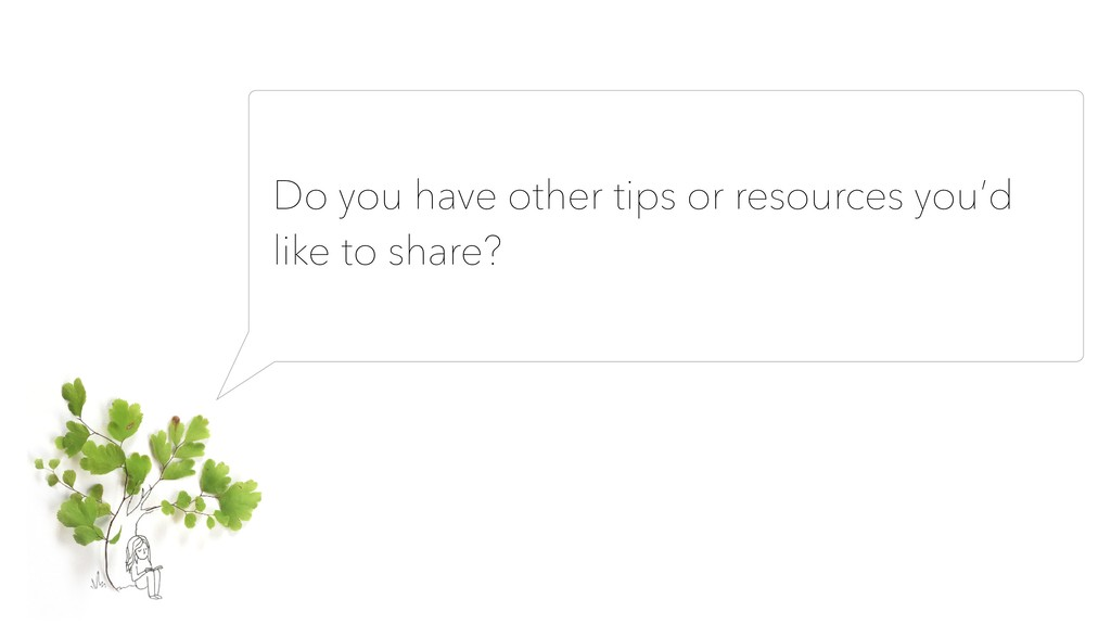 Do you have other tips or resources you'd like ...