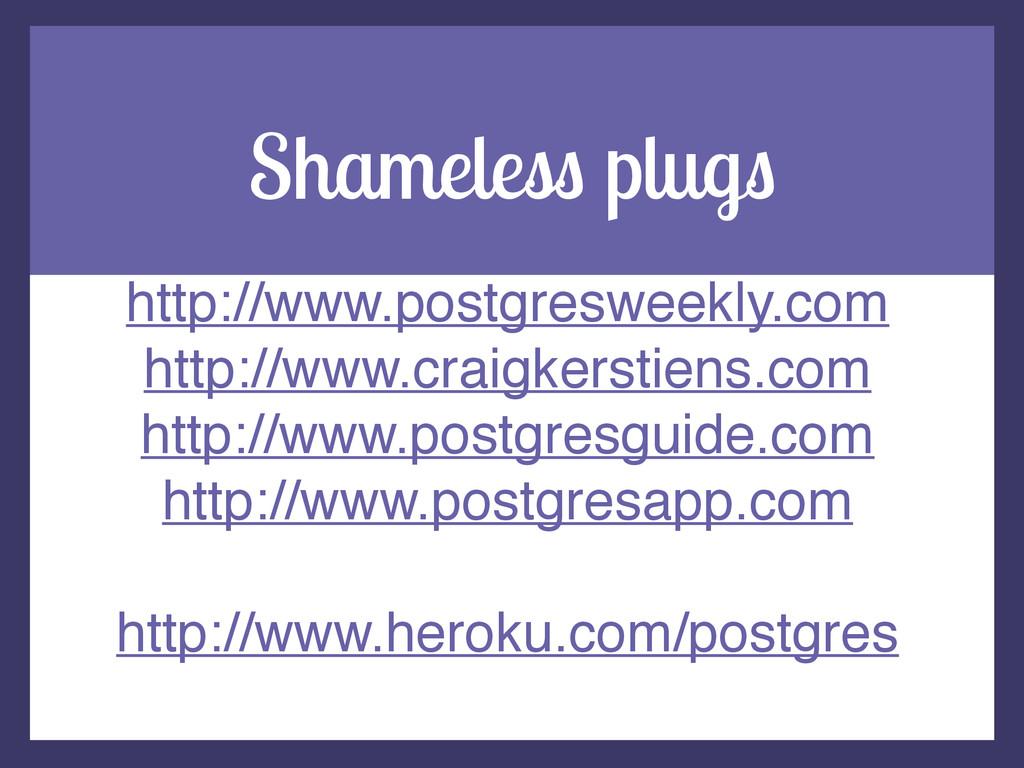 Shameless plugs http://www.postgresweekly.com! ...