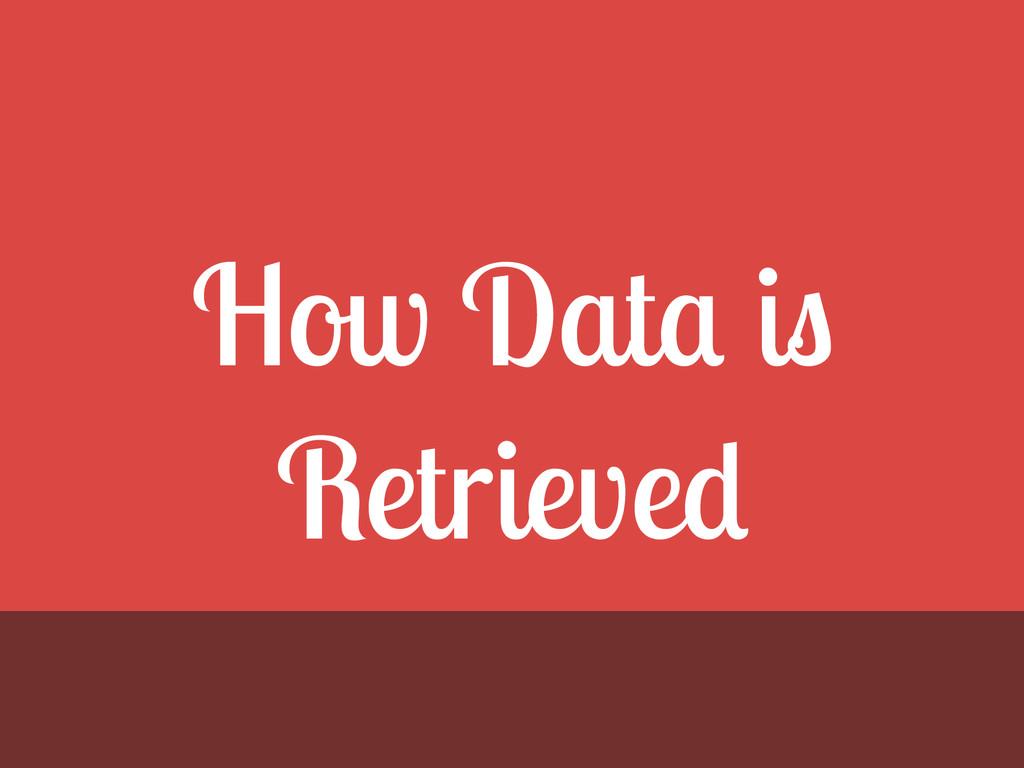 How Data is Retrieved