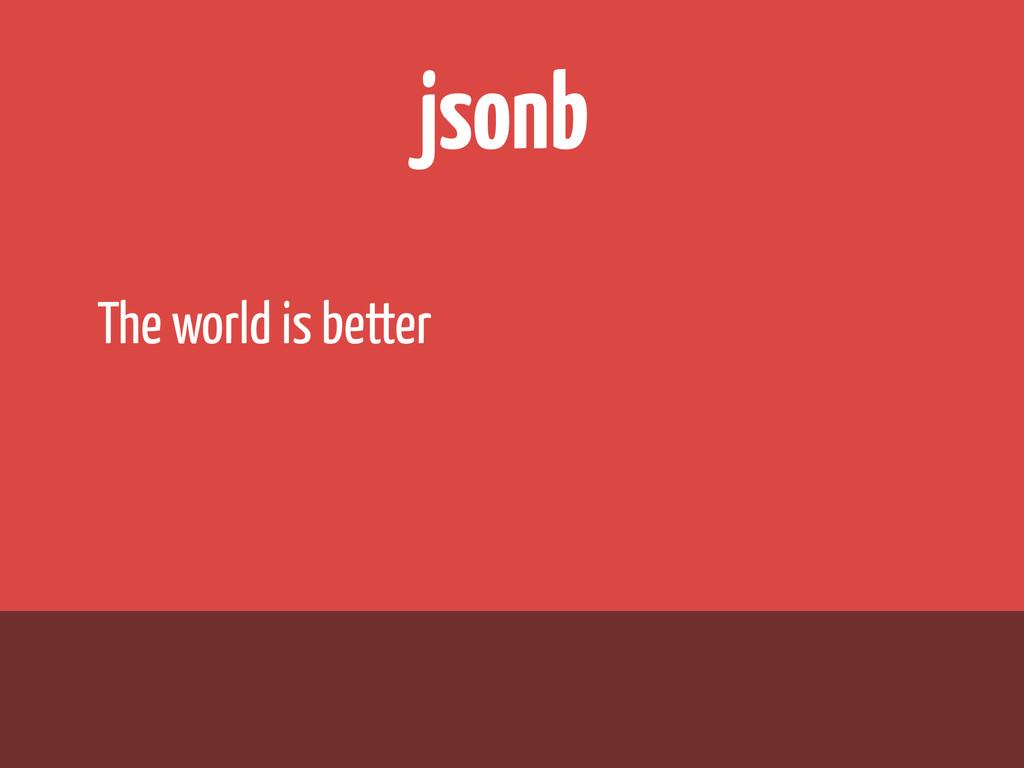 jsonb The world is better