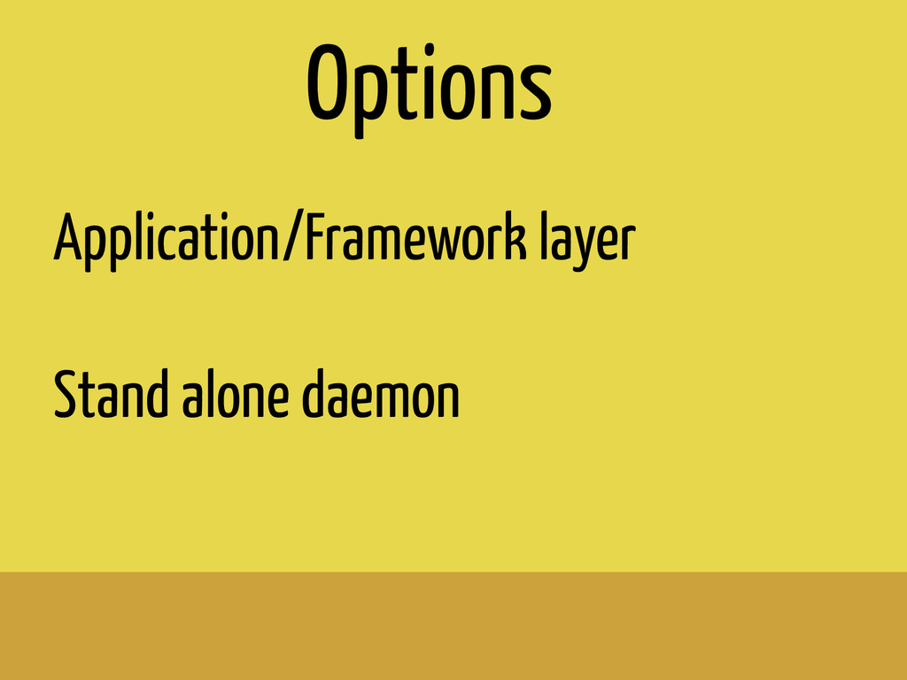 ! Application/Framework layer ! Stand alone dae...