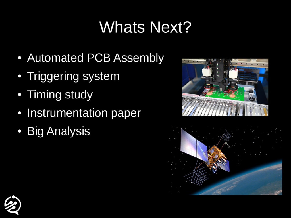 Whats Next? ● Automated PCB Assembly ● Triggeri...
