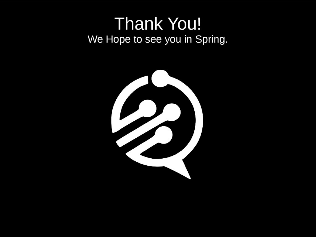 Thank You! We Hope to see you in Spring.