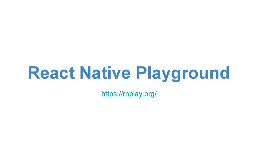 React Native Playground https://rnplay.org/