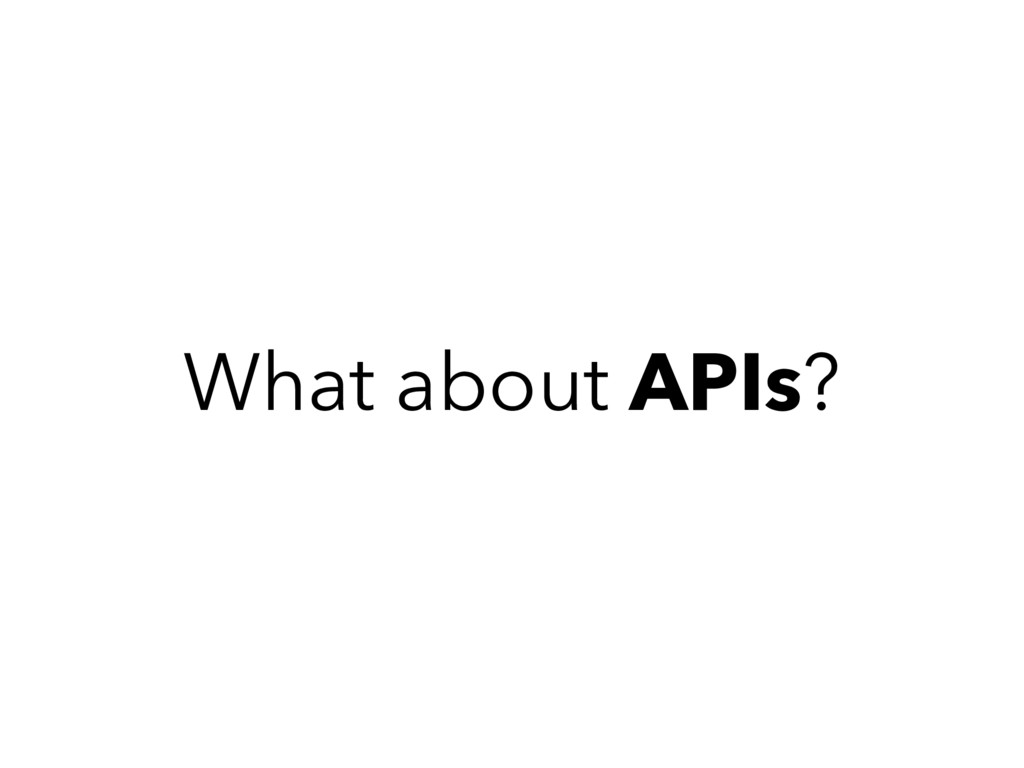 What about APIs?