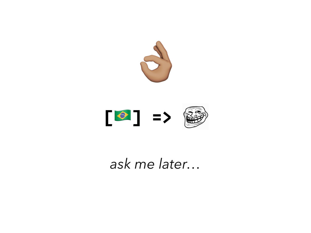 , [-] => ask me later…