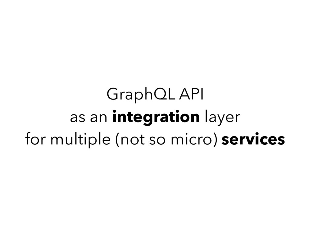 GraphQL API as an integration layer for multipl...