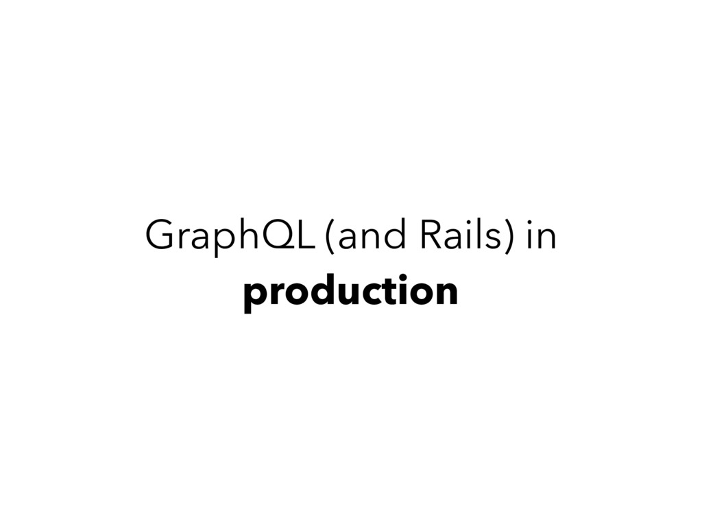 GraphQL (and Rails) in production