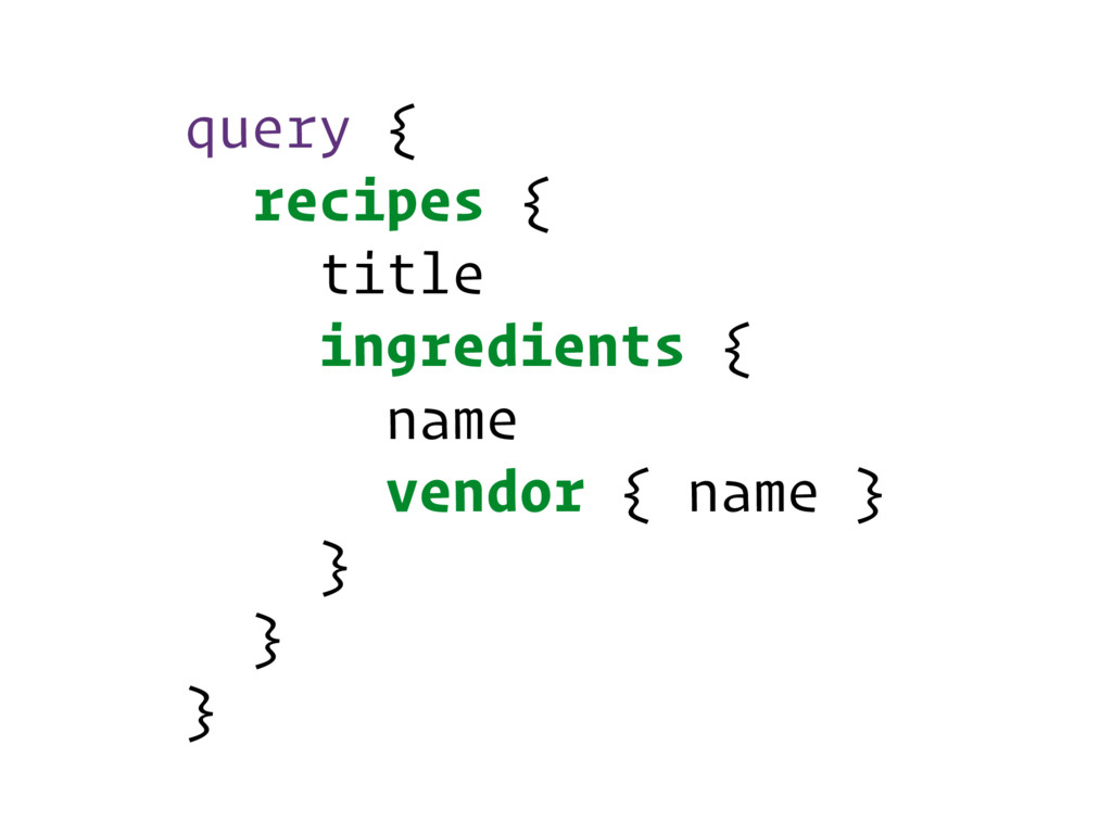 query { recipes { title ingredients { name vend...