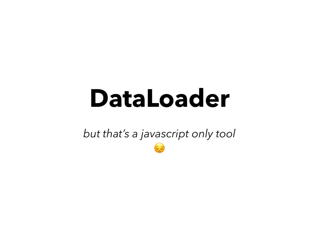 DataLoader but that's a javascript only tool
