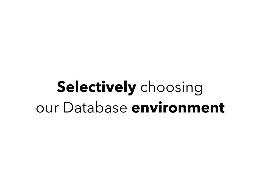 Selectively choosing our Database environment