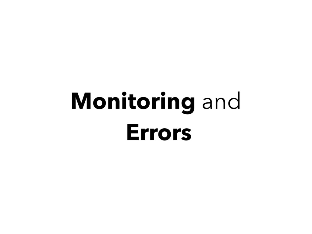 Monitoring and Errors