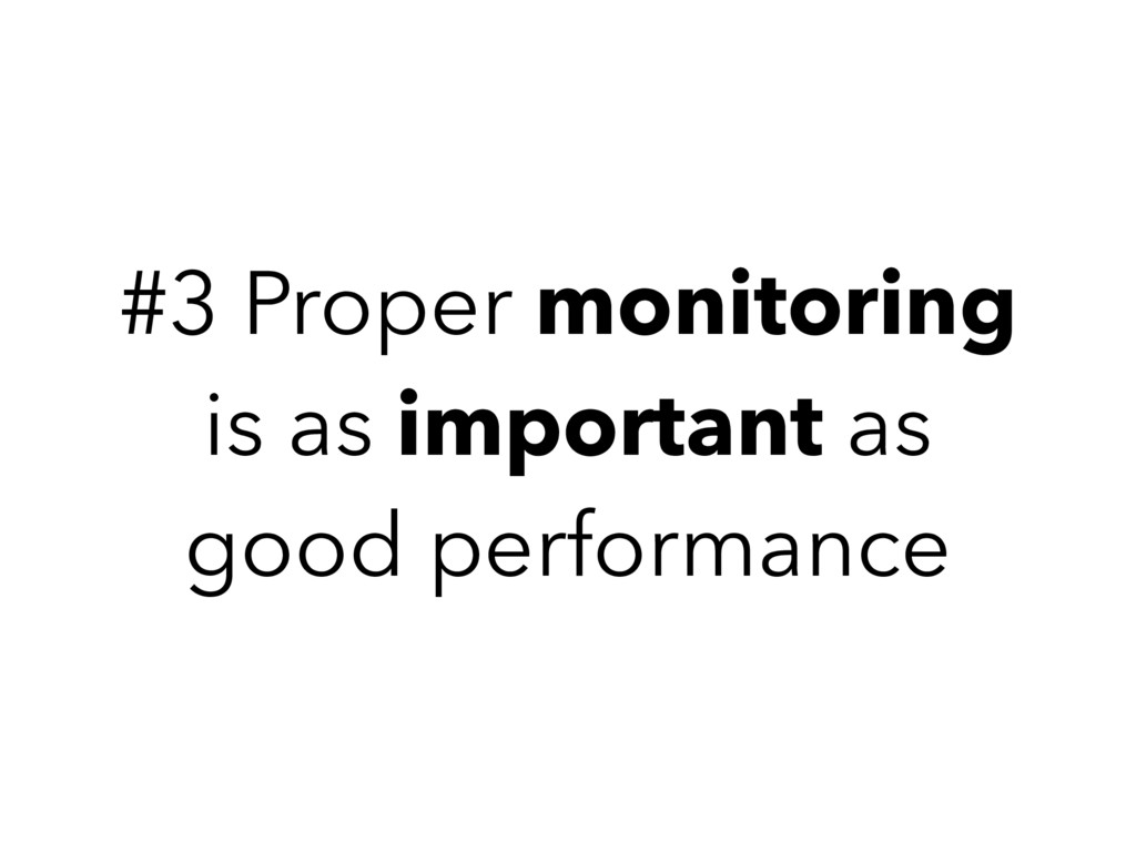 #3 Proper monitoring is as important as good pe...