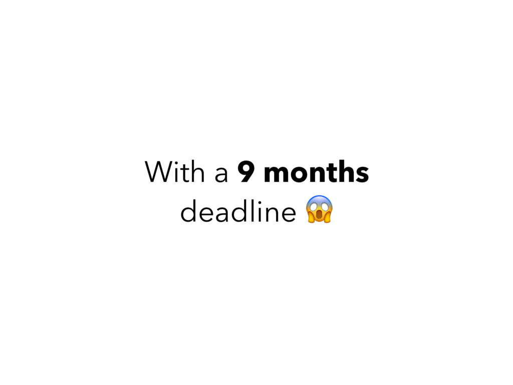 With a 9 months deadline