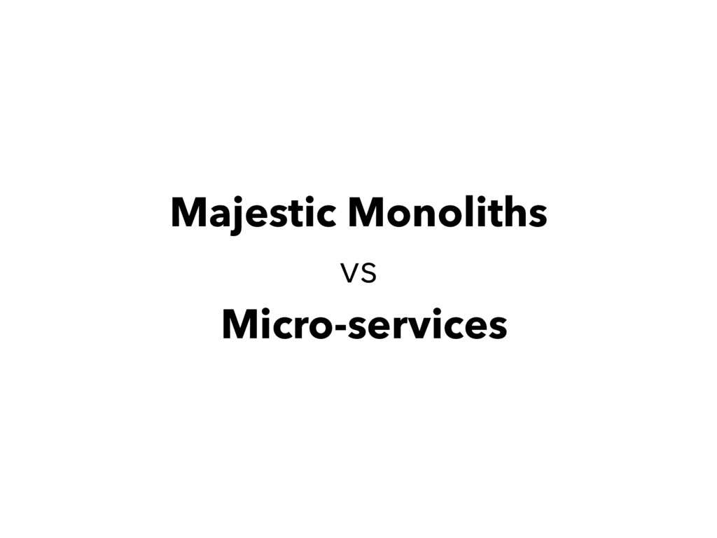 Majestic Monoliths vs Micro-services