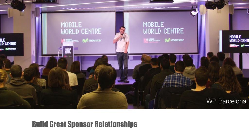 Build Great Sponsor Relationships WP Barcelona