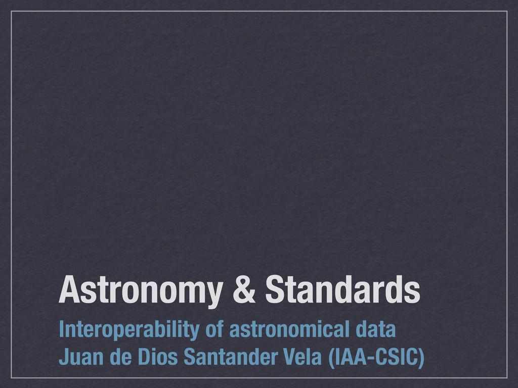 Astronomy & Standards Interoperability of astro...
