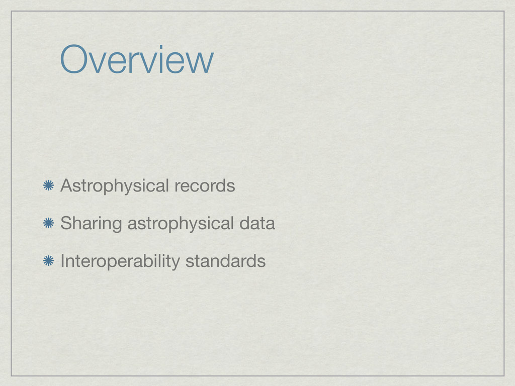 Overview Astrophysical records Sharing astrophy...