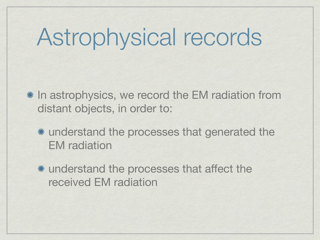 Astrophysical records In astrophysics, we recor...
