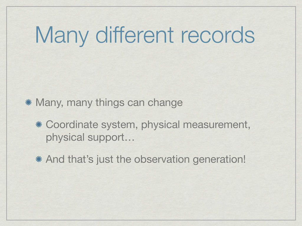 Many different records Many, many things can ch...