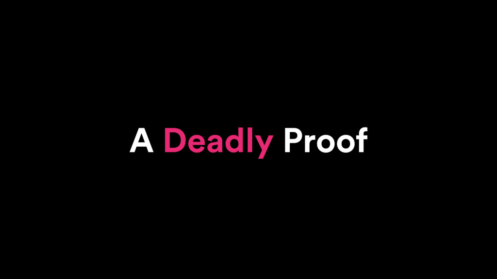 A Deadly Proof