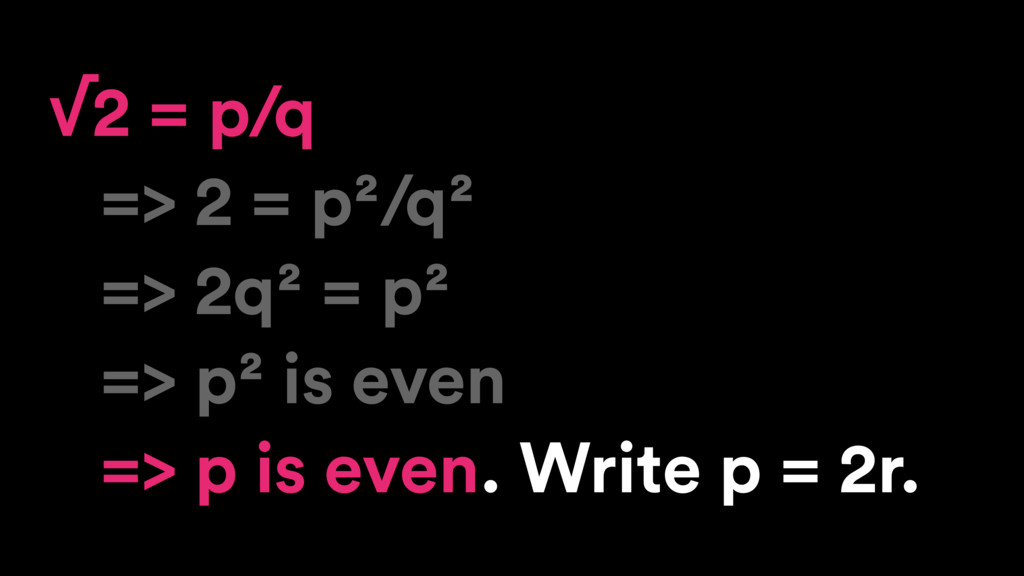 √2 = p/q => 2 = p²/q² => 2q² = p² => p² is even...