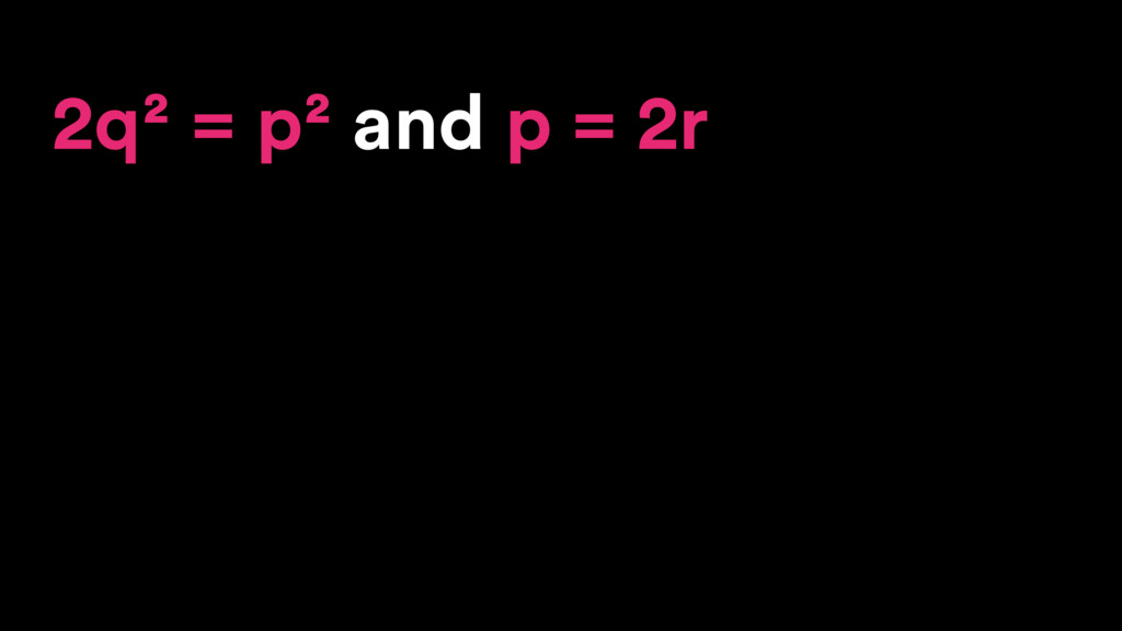 2q² = p² and p = 2r