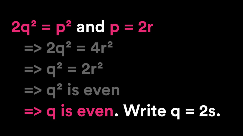 2q² = p² and p = 2r => 2q² = 4r² => q² = 2r² =>...