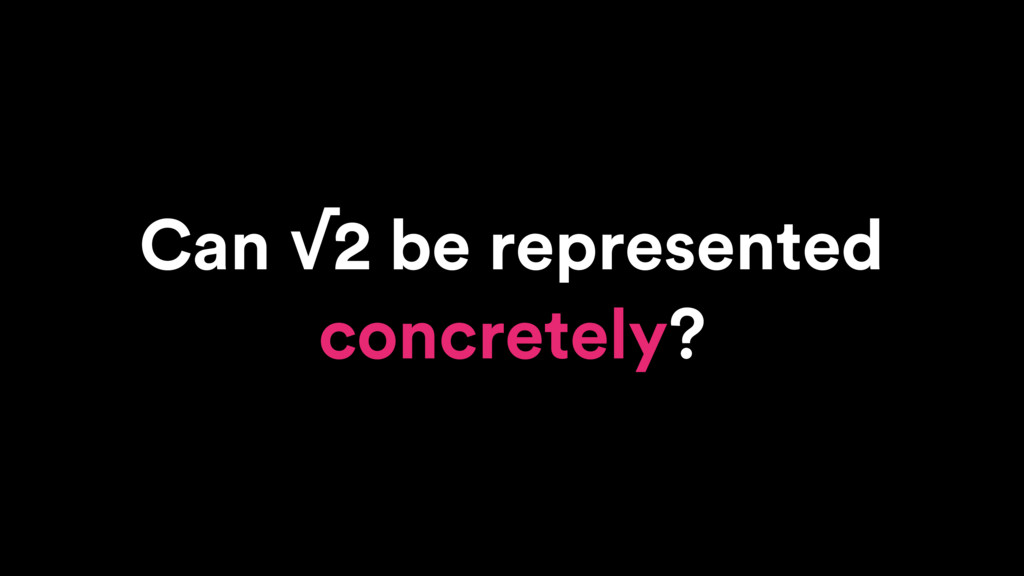 Can √2 be represented concretely?