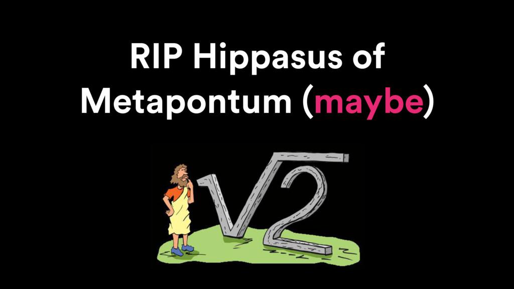 RIP Hippasus of Metapontum (maybe)