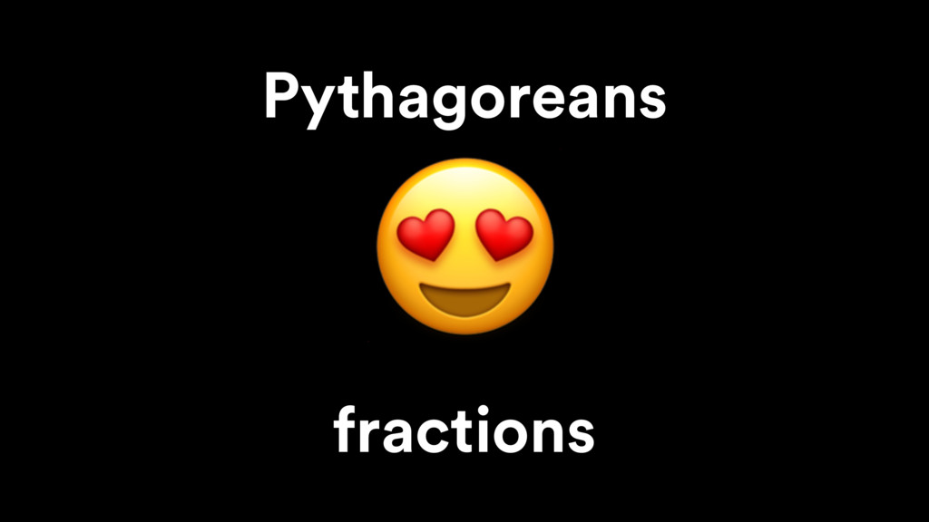 Pythagoreans  fractions
